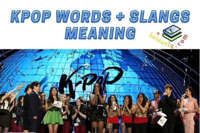 Top 100 Kpop words and slangs with meanings